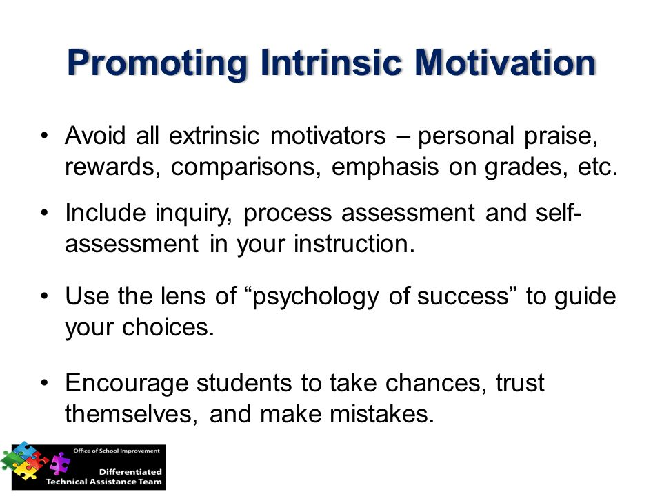 Promoting Intrinsic MotivationPromoting Intrinsic Motivation Avoid all extrinsic motivators – personal praise, rewards, comparisons, emphasis on grades, etc.