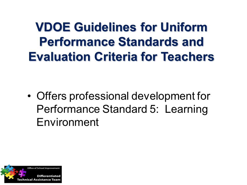VDOE Guidelines for Uniform Performance Standards and Evaluation Criteria for Teachers Offers professional development for Performance Standard 5: Learning Environment