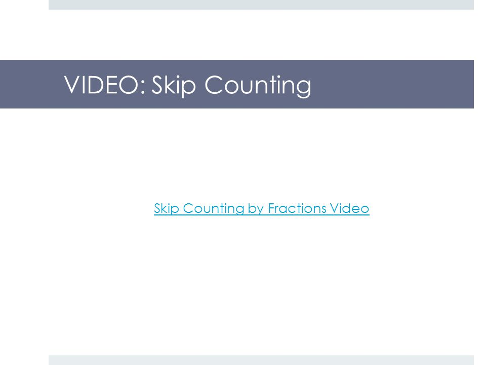 VIDEO: Skip Counting Skip Counting by Fractions Video