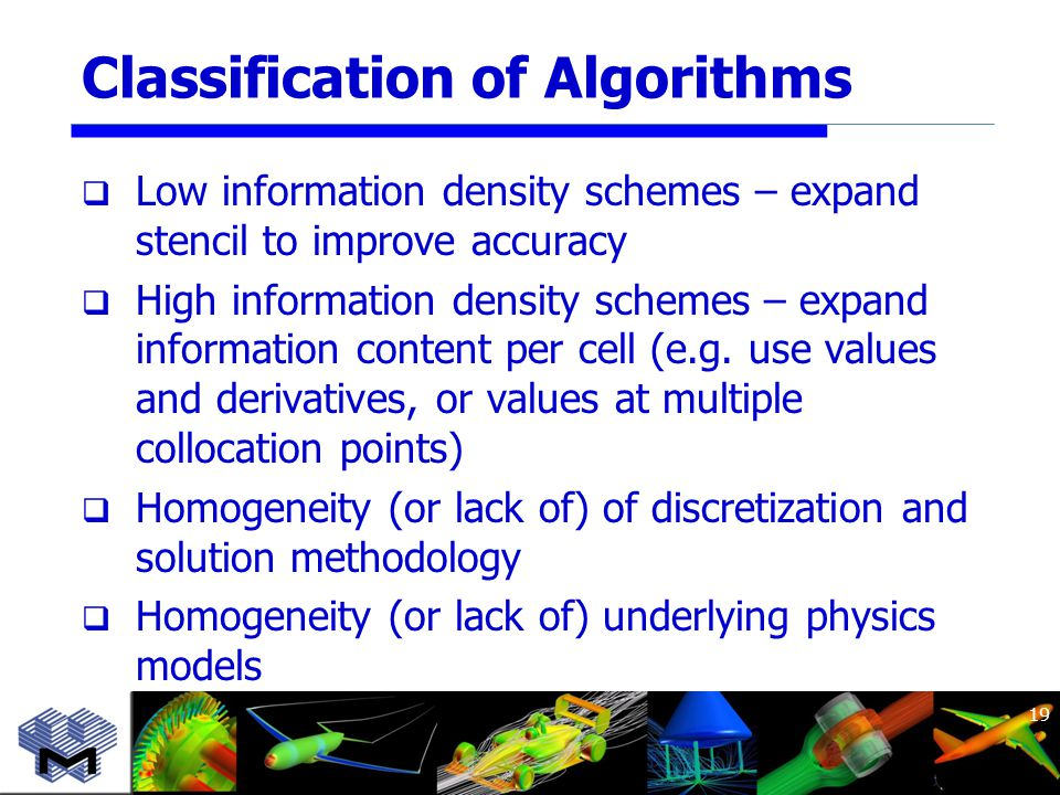 Classification of Algorithms  Low information density schemes – expand stencil to improve accuracy  High information density schemes – expand information content per cell (e.g.