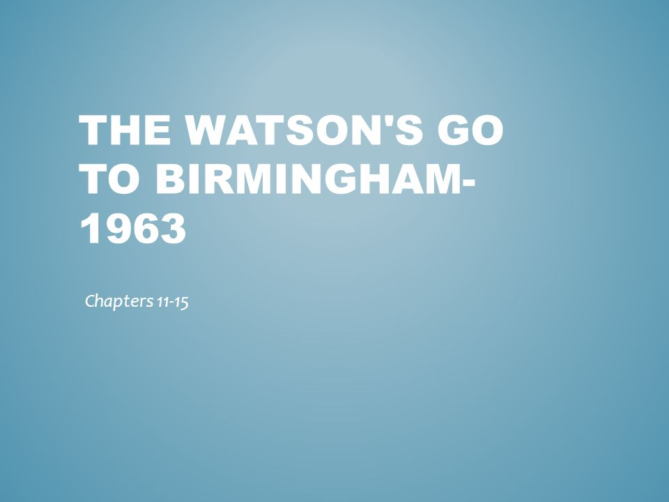 THE WATSON'S GO TO BIRMINGHAM- 1963 Chapters 11-15