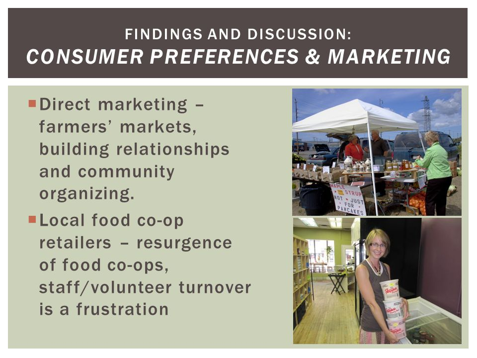  Direct marketing – farmers' markets, building relationships and community organizing.  Local food co-op retailers – resurgence of food co-ops, staf