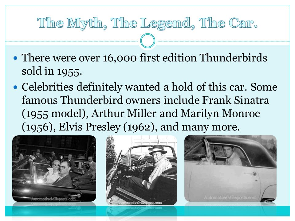 There were over 16,000 first edition Thunderbirds sold in 1955. Celebrities definitely wanted a hold of this car. Some famous Thunderbird owners inclu
