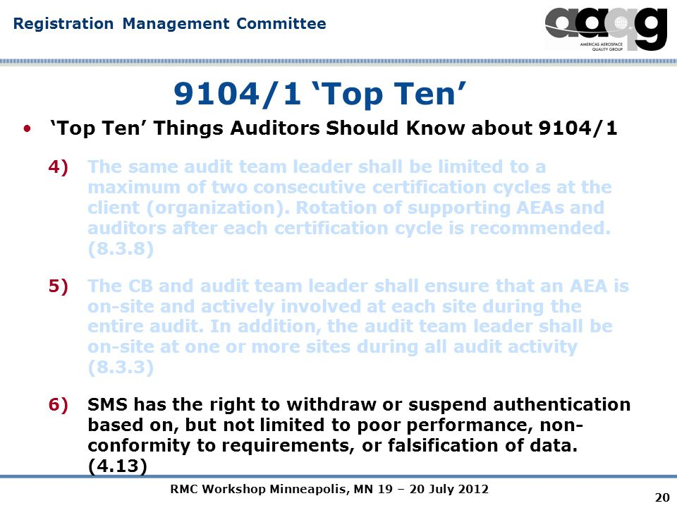 RMC Workshop Minneapolis, MN 19 – 20 July 2012 Registration Management Committee 20 9104/1 'Top Ten' 'Top Ten' Things Auditors Should Know about 9104/1 4)The same audit team leader shall be limited to a maximum of two consecutive certification cycles at the client (organization).