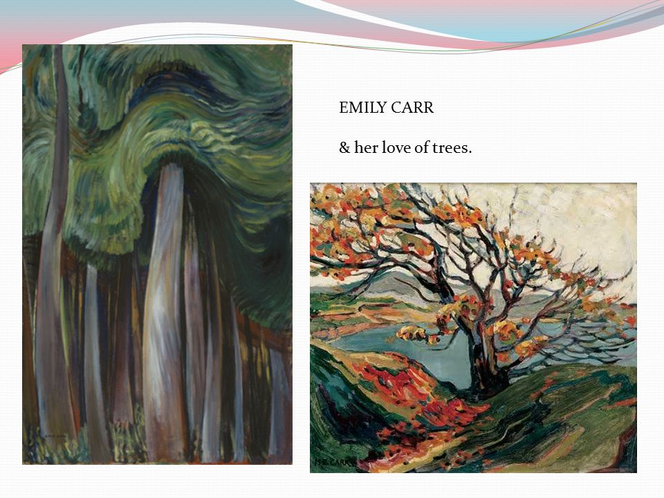 EMILY CARR & her love of trees.