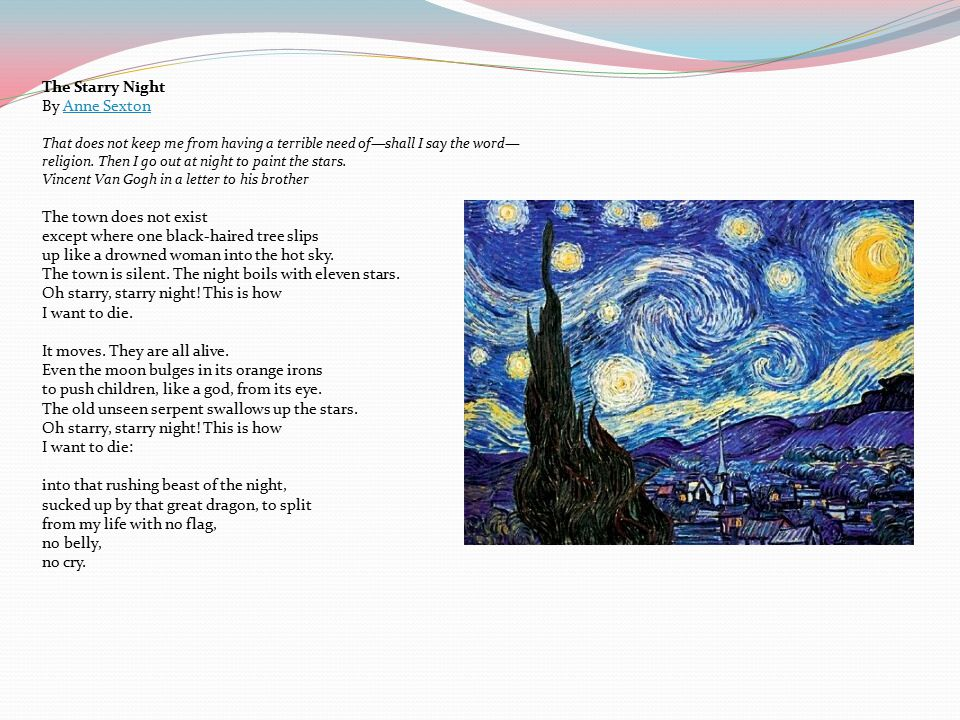 The Starry Night By Anne SextonAnne Sexton That does not keep me from having a terrible need of—shall I say the word— religion. Then I go out at night