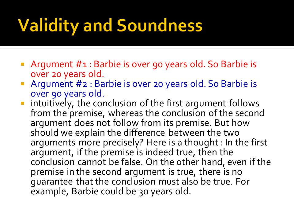  Argument #1 : Barbie is over 90 years old. So Barbie is over 20 years old.