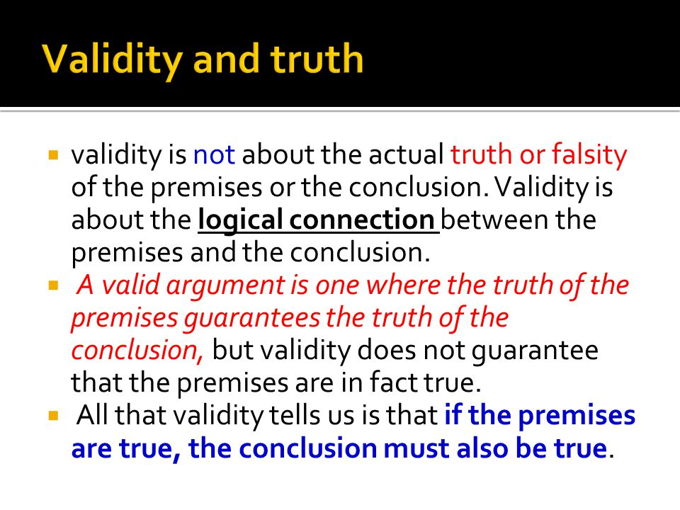  validity is not about the actual truth or falsity of the premises or the conclusion.