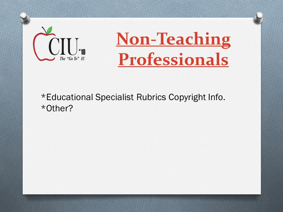 Non-Teaching Professionals *Educational Specialist Rubrics Copyright Info. *Other?