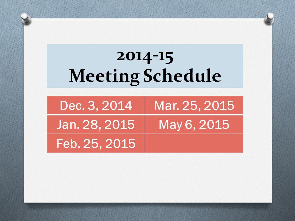 2014-15 Meeting Schedule Dec. 3, 2014Mar. 25, 2015 Jan. 28, 2015May 6, 2015 Feb. 25, 2015