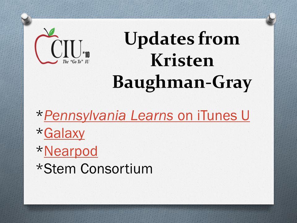 Updates from Kristen Baughman-Gray *Pennsylvania Learns on iTunes UPennsylvania Learns on iTunes U *GalaxyGalaxy *NearpodNearpod *Stem Consortium