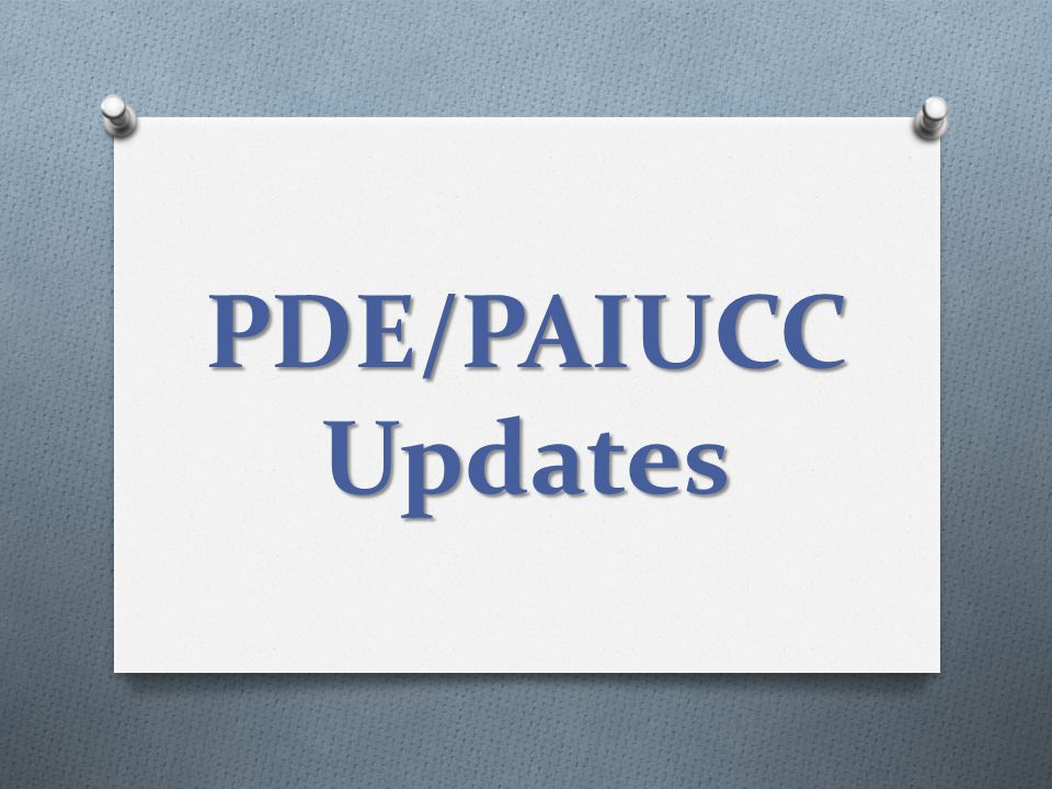 PDE/PAIUCC Updates