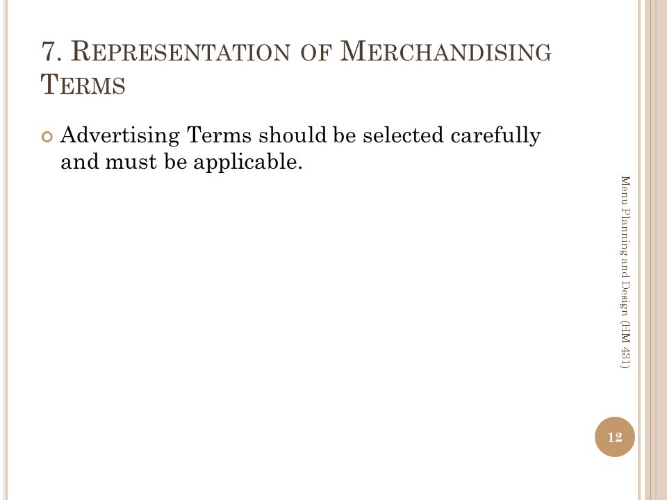 7. R EPRESENTATION OF M ERCHANDISING T ERMS Advertising Terms should be selected carefully and must be applicable. 12 Menu Planning and Design (HM 431