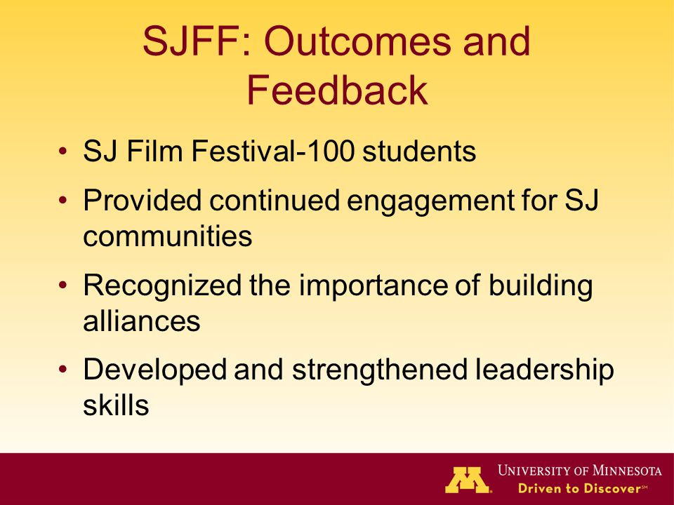 SJFF: Outcomes and Feedback SJ Film Festival-100 students Provided continued engagement for SJ communities Recognized the importance of building allia