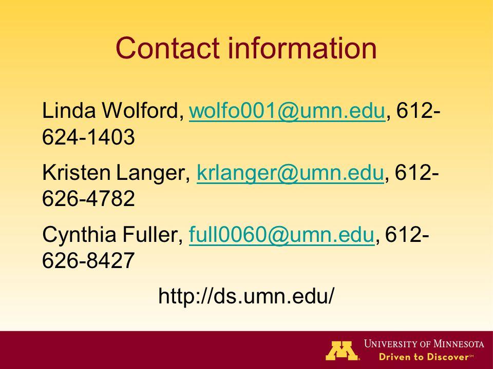 Contact information Linda Wolford, wolfo001@umn.edu, 612- 624-1403wolfo001@umn.edu Kristen Langer, krlanger@umn.edu, 612- 626-4782krlanger@umn.edu Cynthia Fuller, full0060@umn.edu, 612- 626-8427full0060@umn.edu http://ds.umn.edu/