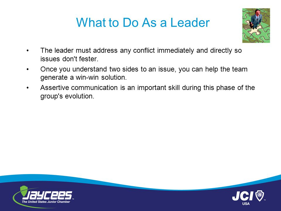 What to Do As a Leader The leader must address any conflict immediately and directly so issues don't fester. Once you understand two sides to an issue