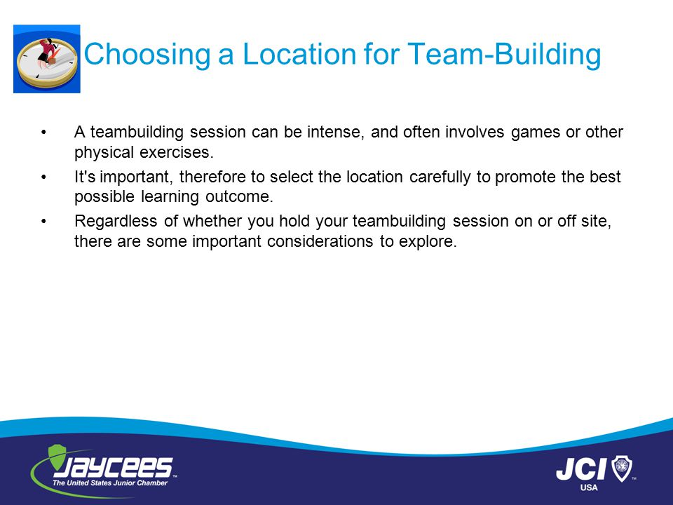 Choosing a Location for Team-Building A teambuilding session can be intense, and often involves games or other physical exercises. It's important, the