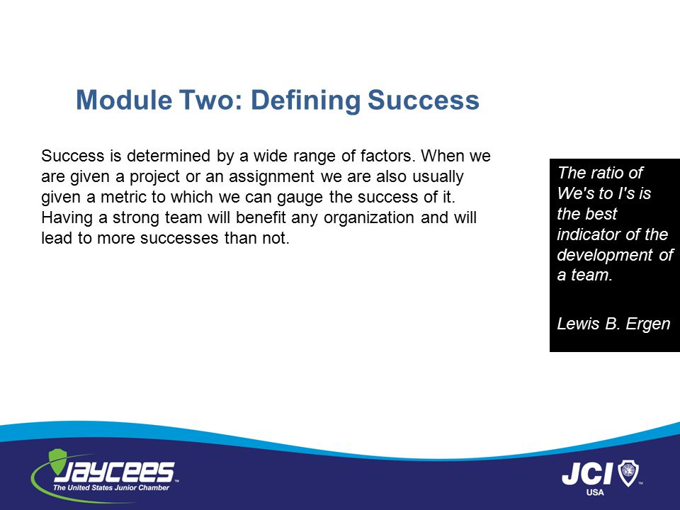 Module Two: Defining Success Success is determined by a wide range of factors. When we are given a project or an assignment we are also usually given