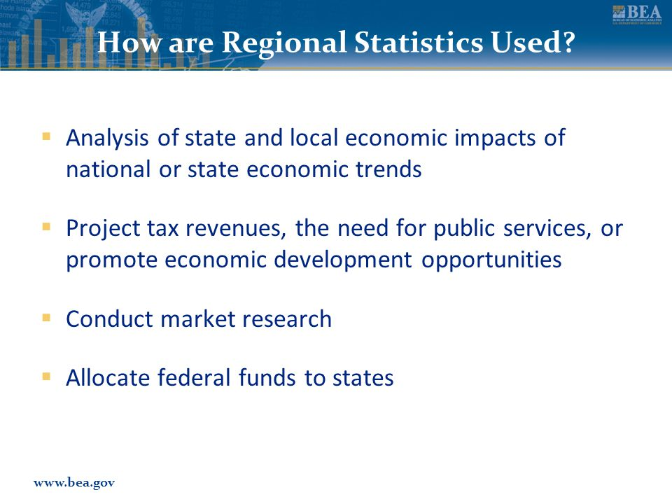 www.bea.gov How are Regional Statistics Used.