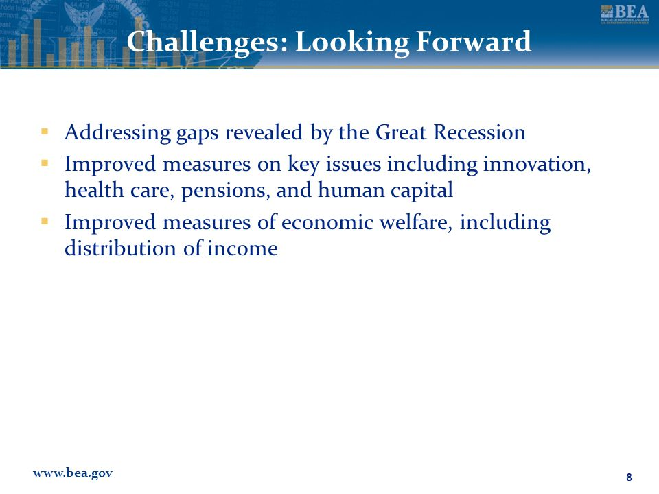 www.bea.gov Challenges: Looking Forward  Addressing gaps revealed by the Great Recession  Improved measures on key issues including innovation, health care, pensions, and human capital  Improved measures of economic welfare, including distribution of income 8