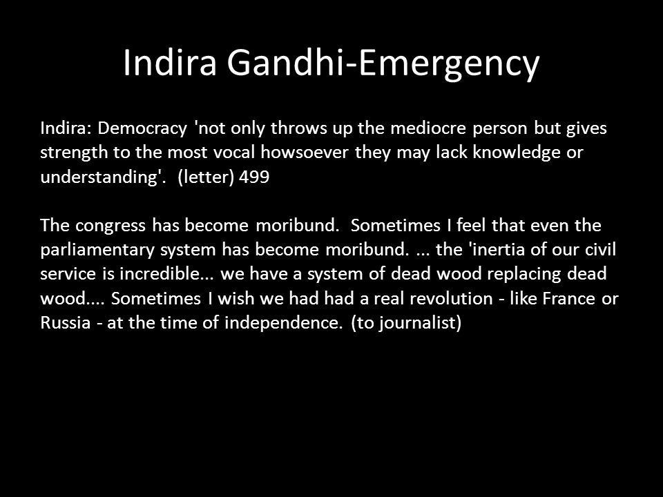 Indira Gandhi-Emergency Indira: Democracy not only throws up the mediocre person but gives strength to the most vocal howsoever they may lack knowledge or understanding .