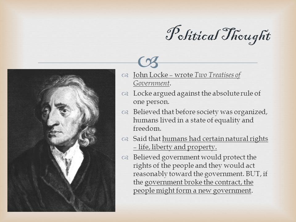   John Locke – wrote Two Treatises of Government.
