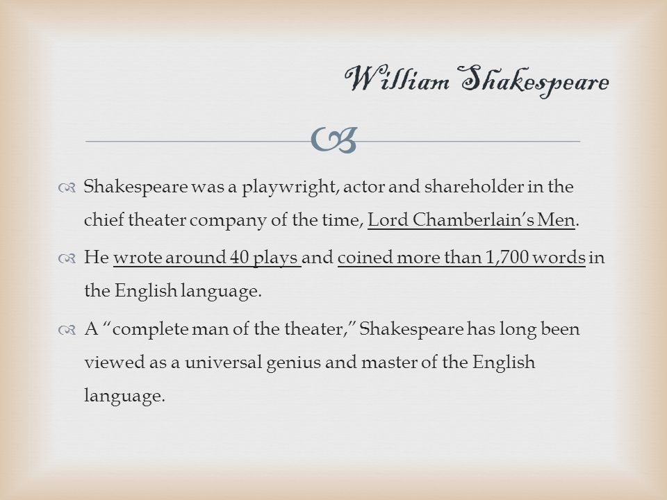   Shakespeare was a playwright, actor and shareholder in the chief theater company of the time, Lord Chamberlain's Men.