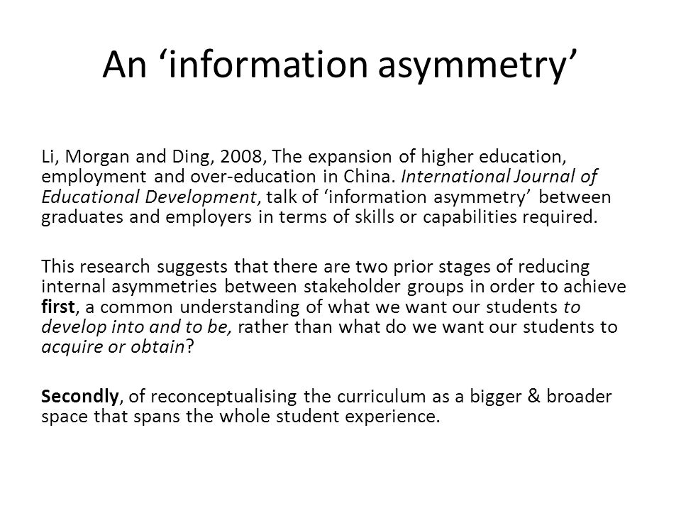 An 'information asymmetry' Li, Morgan and Ding, 2008, The expansion of higher education, employment and over-education in China.