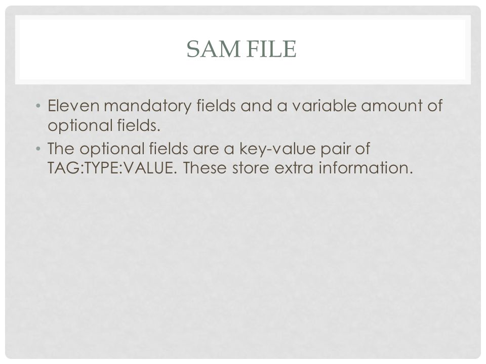 SAM FILE Eleven mandatory fields and a variable amount of optional fields.
