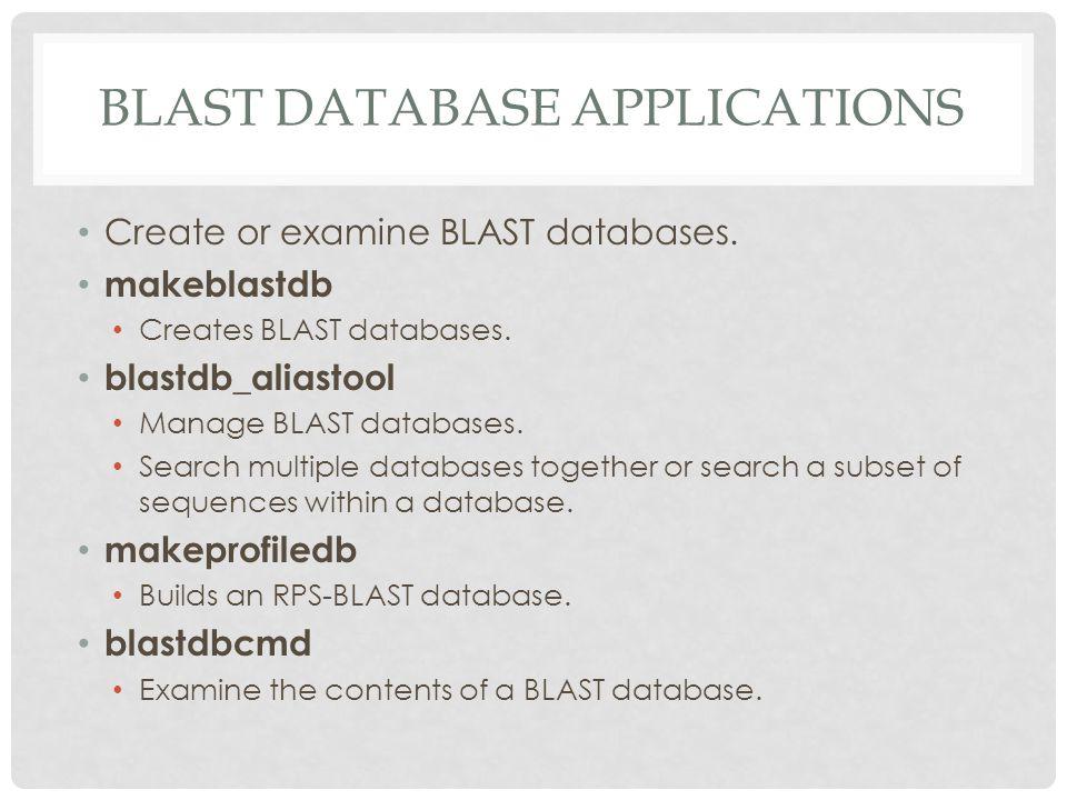 BLAST DATABASE APPLICATIONS Create or examine BLAST databases.