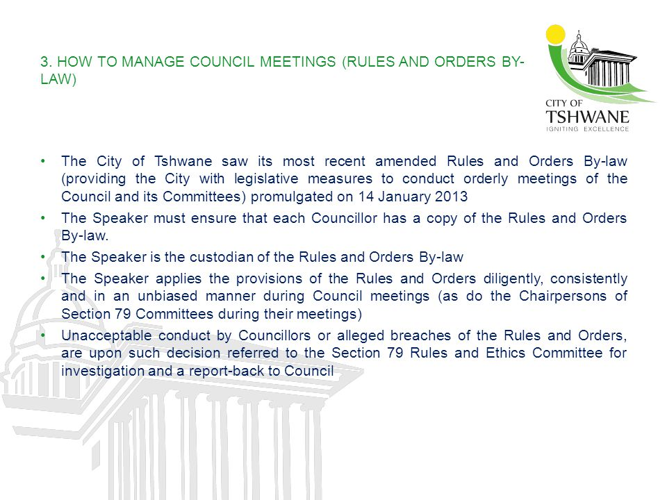 3. HOW TO MANAGE COUNCIL MEETINGS (RULES AND ORDERS BY- LAW) The City of Tshwane saw its most recent amended Rules and Orders By-law (providing the Ci