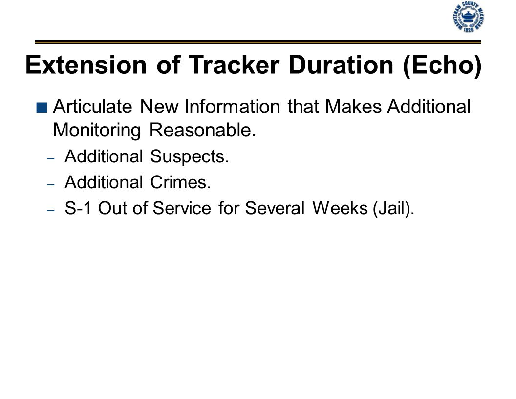 Extension of Tracker Duration (Echo) Articulate New Information that Makes Additional Monitoring Reasonable.