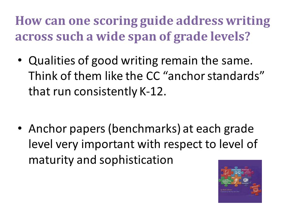 How can one scoring guide address writing across such a wide span of grade levels.
