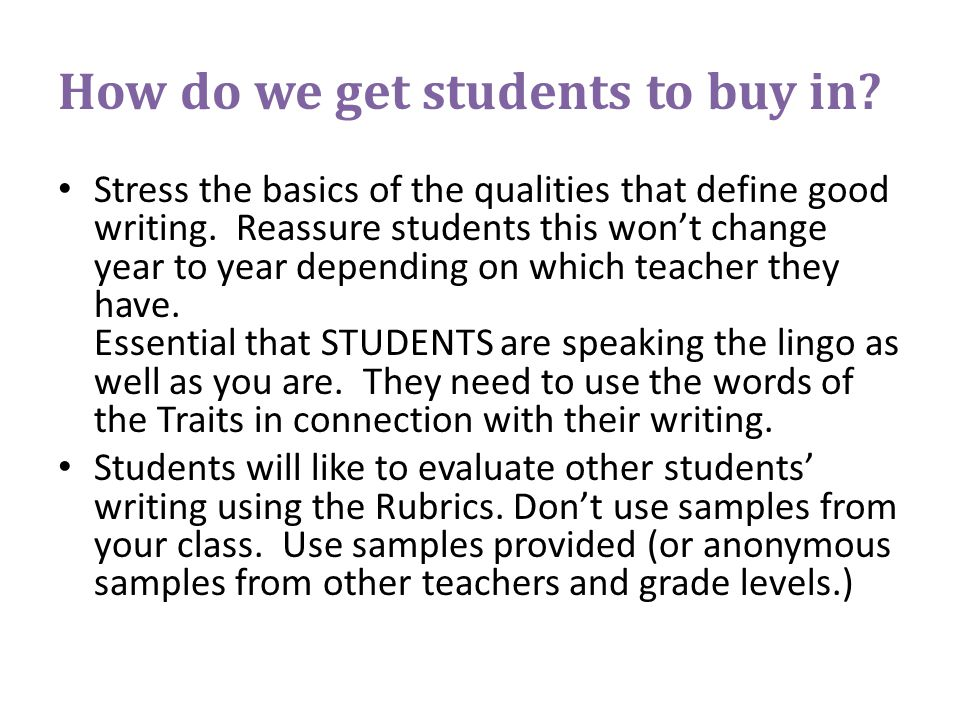 How do we get students to buy in. Stress the basics of the qualities that define good writing.
