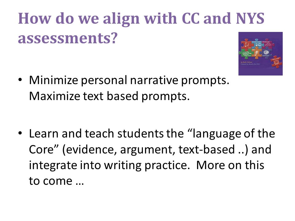How do we align with CC and NYS assessments. Minimize personal narrative prompts.
