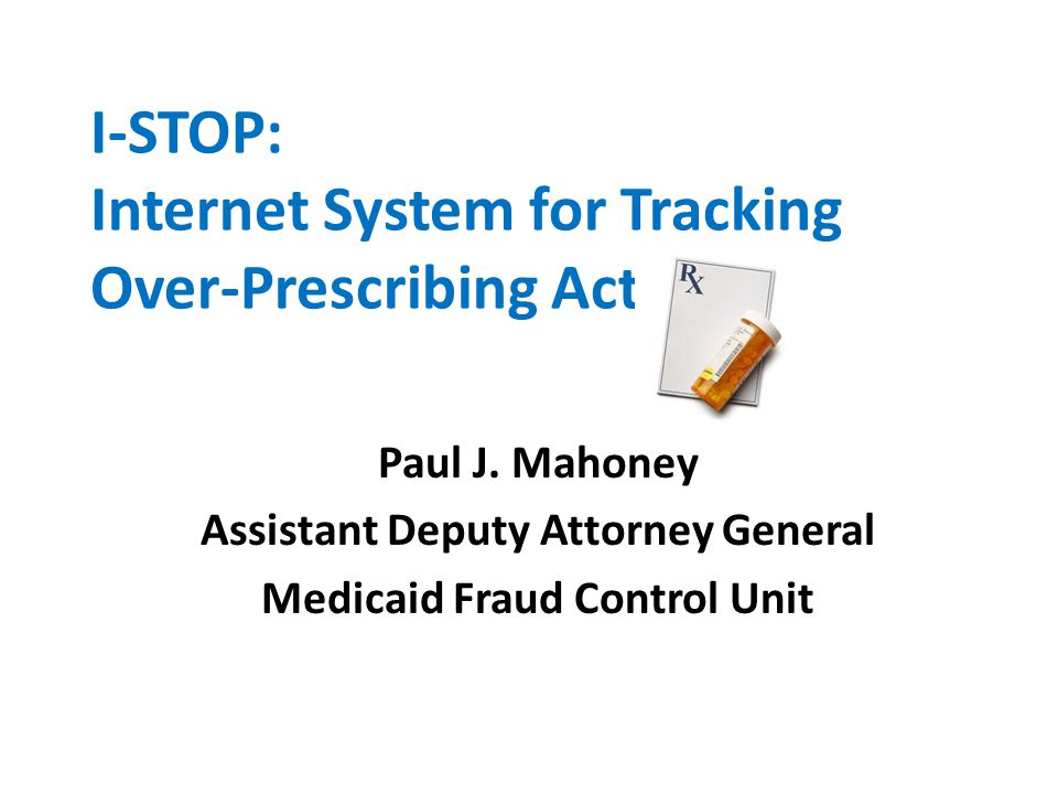 I-STOP: Internet System for Tracking Over-Prescribing Act Paul J.