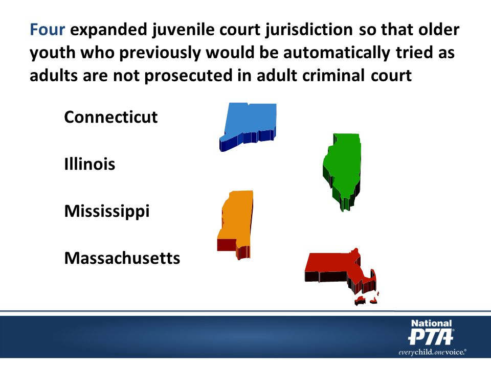 Four expanded juvenile court jurisdiction so that older youth who previously would be automatically tried as adults are not prosecuted in adult crimin