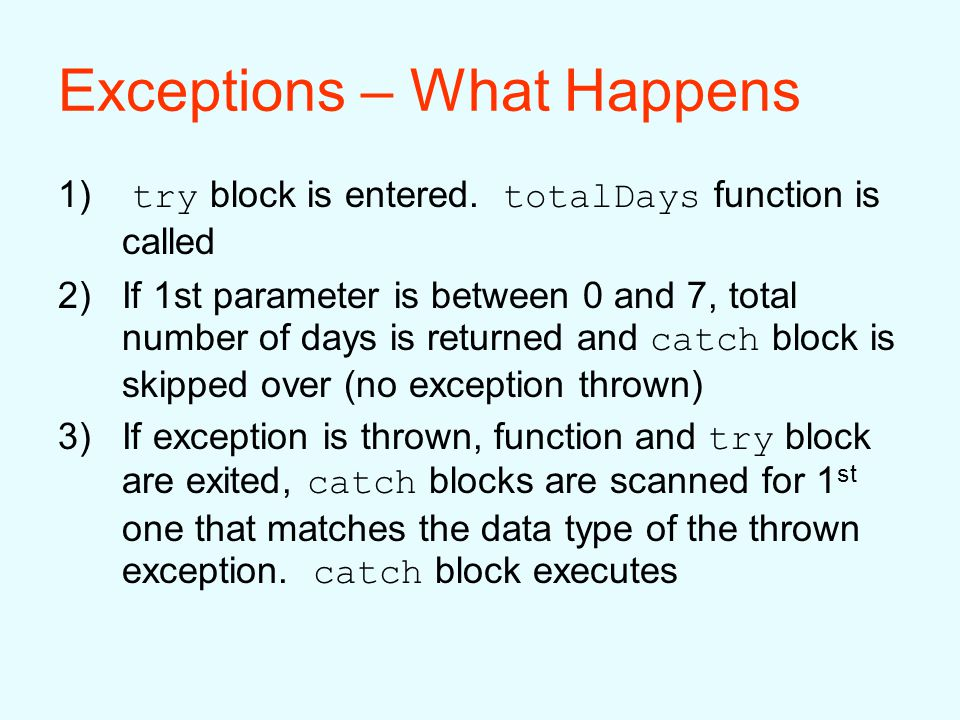 Exceptions – What Happens 1) try block is entered.