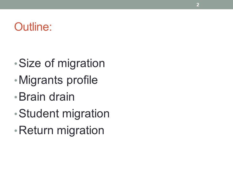 Outline: Size of migration Migrants profile Brain drain Student migration Return migration 2
