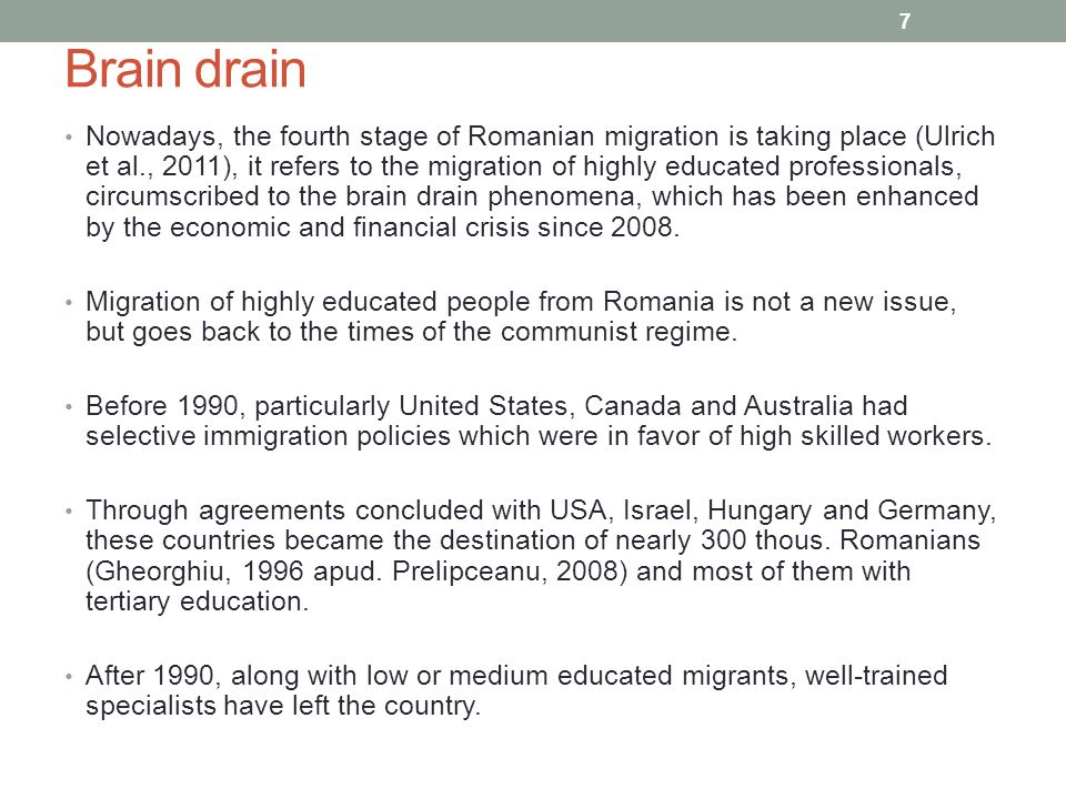 Brain drain Nowadays, the fourth stage of Romanian migration is taking place (Ulrich et al., 2011), it refers to the migration of highly educated professionals, circumscribed to the brain drain phenomena, which has been enhanced by the economic and financial crisis since 2008.