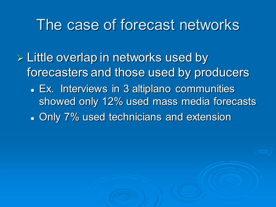 The case of forecast networks  Little overlap in networks used by forecasters and those used by producers Ex.