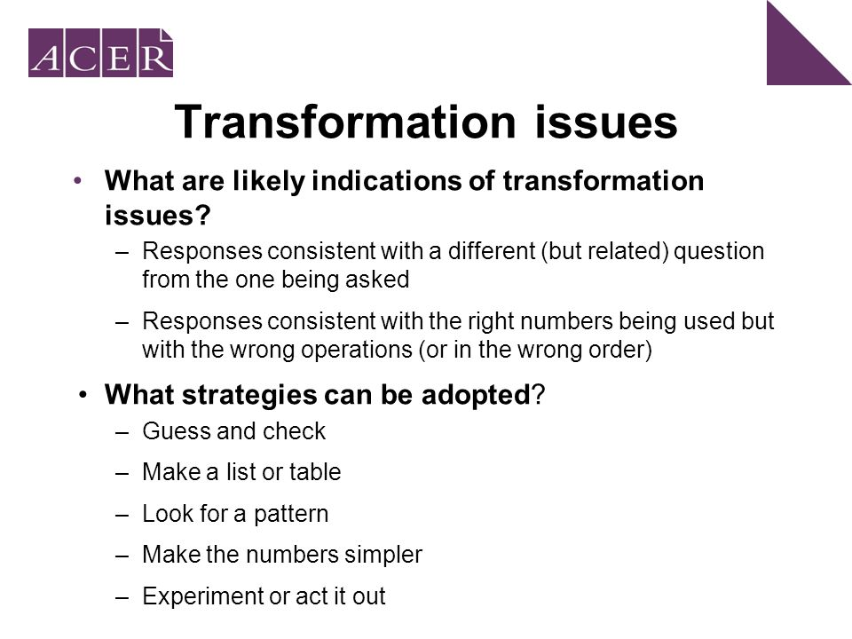Transformation issues What are likely indications of transformation issues.