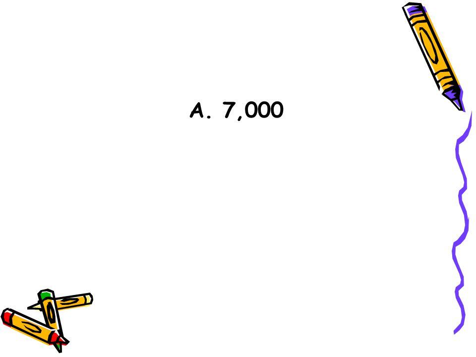 A. 7,000