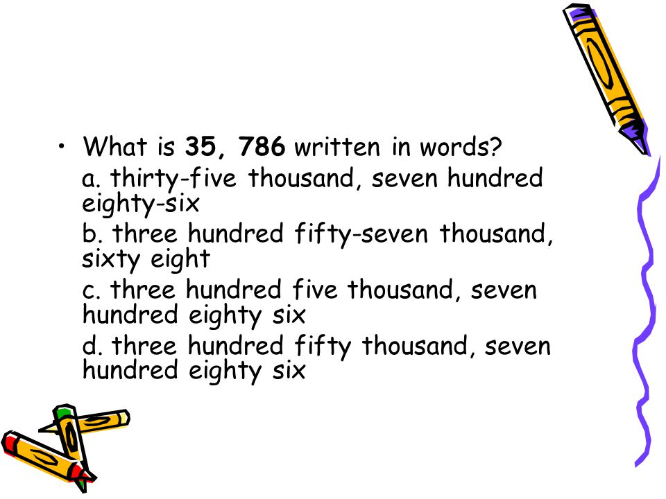 What is 35, 786 written in words. a. thirty-five thousand, seven hundred eighty-six b.