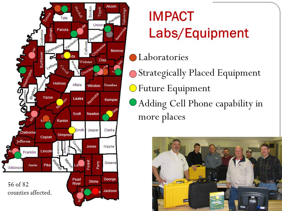 Noxubee Marshall Tishomingo Tippah Amite Jefferson Webster Carroll IMPACT Labs/Equipment Laboratories Strategically Placed Equipment Future Equipment Adding Cell Phone capability in more places 56 of 82 counties affected.