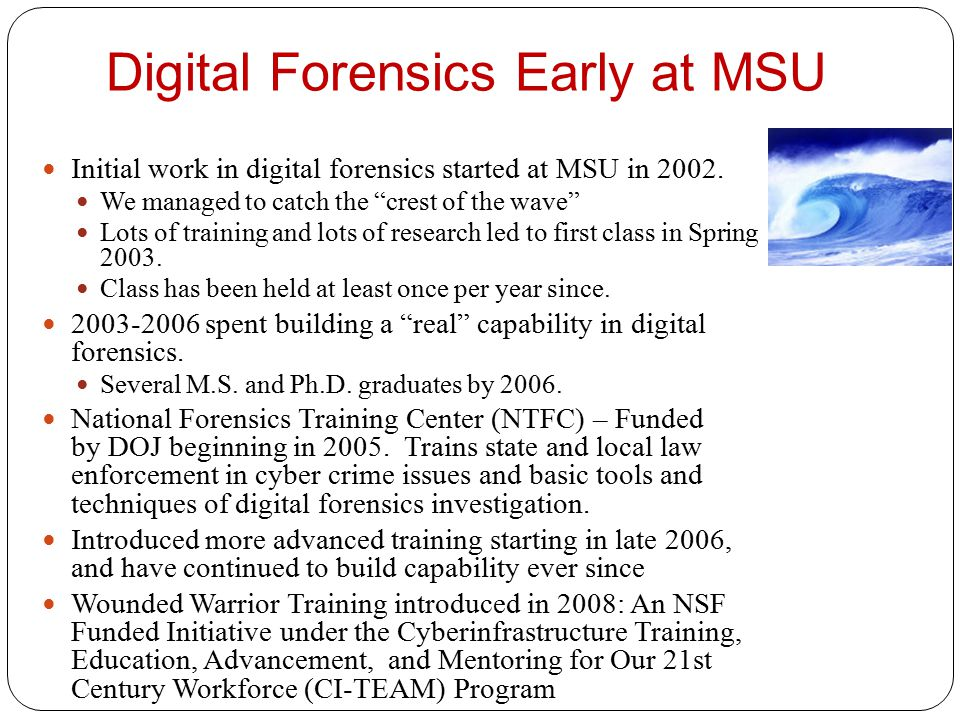 Digital Forensics Early at MSU Initial work in digital forensics started at MSU in 2002.