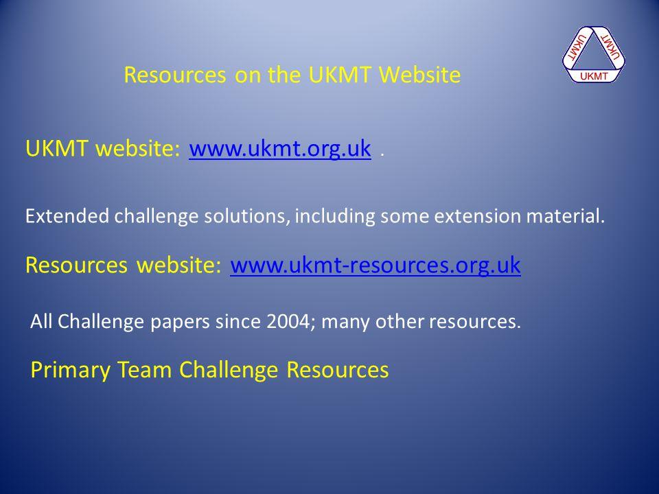 UKMT website: www.ukmt.org.uk.www.ukmt.org.uk Extended challenge solutions, including some extension material. Resources website: www.ukmt-resources.o