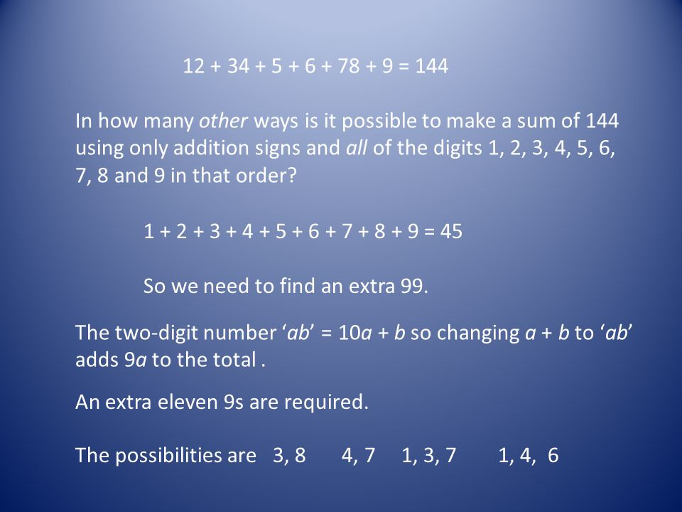 12 + 34 + 5 + 6 + 78 + 9 = 144 In how many other ways is it possible to make a sum of 144 using only addition signs and all of the digits 1, 2, 3, 4,