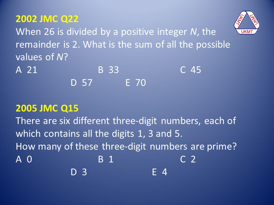 2002 JMC Q22 When 26 is divided by a positive integer N, the remainder is 2. What is the sum of all the possible values of N? A 21B 33C 45 D 57E 70 20