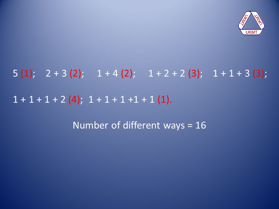 5 (1); 2 + 3 (2); 1 + 4 (2); 1 + 2 + 2 (3); 1 + 1 + 3 (3); 1 + 1 + 1 + 2 (4); 1 + 1 + 1 +1 + 1 (1). Number of different ways = 16